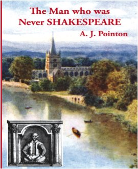 The Man who was Never Shakespeare by A J Pointon